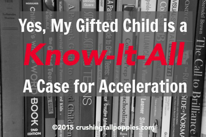 Yes, My Gifted Child is a Know-It-All A Case for Acceleration