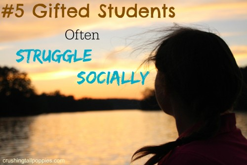 Why So Many Gifted Yet Struggling >> 5 Gifted Students Often Struggle Socially Crushing Tall Poppies